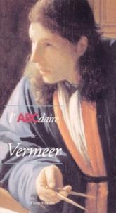 Patrick Le Chanu et Olivier Zeder - L'ABCdaire de Vermeer.