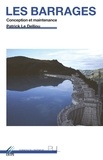 Patrick Le Delliou - Les barrages - Conception et maintenance.
