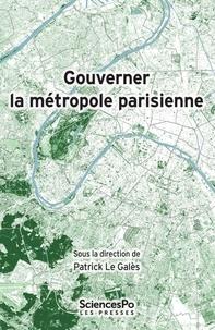 Patrick Le Galès - Gouverner la métropole parisienne - Etat, institutions, réseaux.