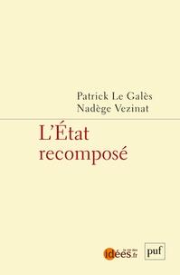Patrick Le Galès et Nadège Vezinat - L'Etat recomposé.