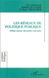 Patrick Le Galès et Mark Thatcher - Les réseaux de politique publique - Débat autour des policy networks.