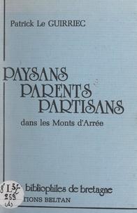 Patrick Le Guirriec - Paysans, parents, partisans dans les Monts d'Arrée.
