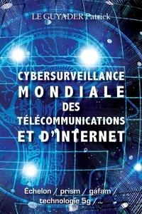 Cybersurveillance mondiale des télécommunications et d'internet - Patrick Le Guyader |