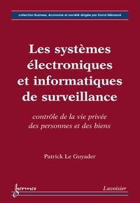 Patrick Le Guyader - Les systèmes électroniques et informatiques de surveillance - Contrôle de la vie privée des personnes et des biens.