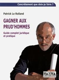 Patrick Le Rolland - Gagner aux prud'hommes - Guide complet juridique et pratique.
