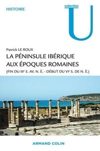 Patrick Le Roux - La péninsule ibérique aux époques romaines - (fin du IIIe s. av. n.è. – début du VIe s. de n.è.).