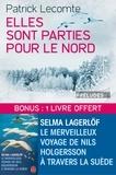 Patrick Lecomte et Selma Lagerlöf - Elles sont parties pour le Nord suivi de Le Merveilleux voyage de Nils Holgersson à travers la Suède.