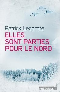Patrick Lecomte - Elles sont parties pour le Nord.