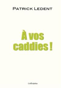 Patrick Ledent - A vos caddies !.