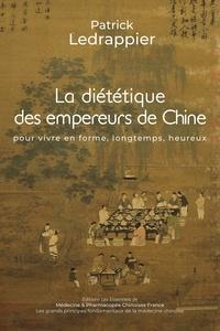 Patrick Ledrappier - LA DIETETIQUE DES EMPEREURS DE CHINE.