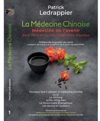 Patrick Ledrappier - La Médecine Chinoise - Médecine de l'avenir pour vivre en forme, longtemps, heureux.