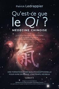 Patrick Ledrappier - Qu'est ce que le Qi ? Qi et Forces fondamentales universelles - Qi et médecine chinoise - Les trois familles de Qi qui circulent nous... - UNE FORMATION D'UNE QUALITÉ EXCEPTIONNELLE POUR VIVRE EN FORME, LONGTEMPS, HEUREUX.