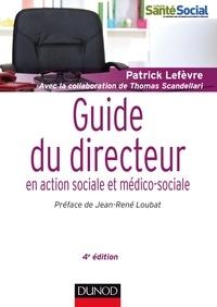 Patrick Lefèvre - Guide du directeur en action sociale et médico-sociale - 4e éd. - Responsabilités et compétences - Environnement et projet - Stratégies et outils.