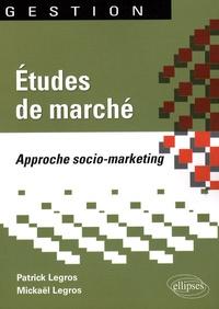 Patrick Legros et Mikaël Legros - Etudes de marché - Approche socio-marketing.