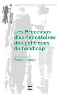Patrick Legros - Les Processus discriminatoires des politiques du handicap.
