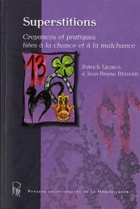 Patrick Legros et Jean-Bruno Renard - Superstitions - Croyances et pratiques liées à la chance et à la malchance.