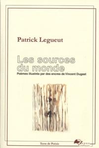 Patrick Legueut et Vincent Dugast - Les sources du monde.