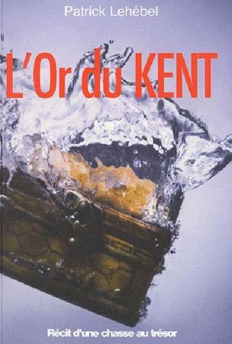 L'Or du Kent - Patrick Lehébel