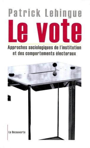 Le vote. Approches sociologiques de l'institution et des comportements électoraux