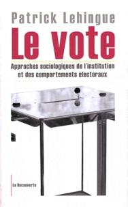 Patrick Lehingue - Le vote - Approches sociologiques de l'institution et des comportements électoraux.