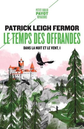Patrick Leigh Fermor - Dans la nuit et le vent Tome 1 : Le temps des offrandes - De la Corne de Hollande au moyen Danube.