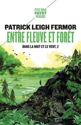 Patrick Leigh Fermor - Dans la nuit et le vent Tome 2 : Entre fleuve et forêt - Du moyen Danube aux portes de fer.