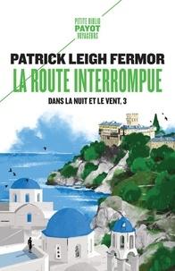 Patrick Leigh Fermor - Dans la nuit et le vent Tome 3 : La route interrompue - Des portes de fer au Mont Athos.