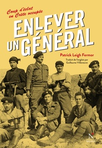 Patrick Leigh Fermor - Enlever un général - Un coup d'éclat en Crète occupée.