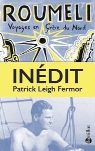 Patrick leigh Fermor - Roumeli - Voyages en Grèce du Nord.