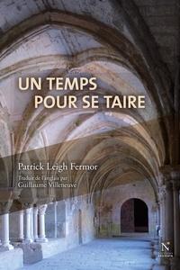 Patrick Leigh Fermor - Un temps pour se taire.