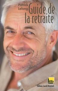 Patrick Lelong - Guide de la retraite.