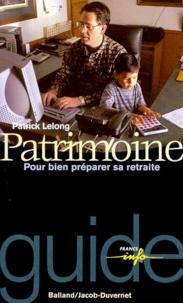 Patrick Lelong - PATRIMOINE. - Pour bien préparer sa retraite.