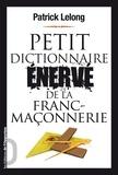 Patrick Lelong - Petit dictionnaire énervé de la franc-maçonnerie.