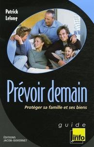 Patrick Lelong - Prévoir demain - Protéger sa famille et ses biens.