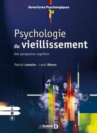 Patrick Lemaire et Louis Bherer - Psychologie du vieillissement - Une perspective cognitive.