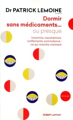 Patrick Lemoine - Dormir sans médicaments... ou presque - Insomnie, cauchemars, ronflements, somnolence : ce qui marche vraiment.