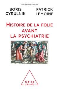 Patrick Lemoine et Boris Cyrulnik - Histoire de la folie avant la psychiatrie.