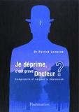 Patrick Lemoine - Je déprime, c'est grave Docteur ? Comprendre et soigner la dépression.