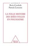Patrick Lemoine et Boris Cyrulnik - La folle histoire des idées folles en psychiatrie.