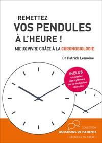 Patrick Lemoine - Remettez vos pendules à l'heure ! - Mieux vivre grâce à la chronobiologie.
