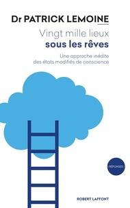 Patrick Lemoine - Vingt mille lieux sous les rêves - Une approche inédite des états modifiés de conscience.