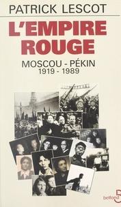 Patrick Lescot - L'empire rouge : Moscou-Pékin, 1919-1989.