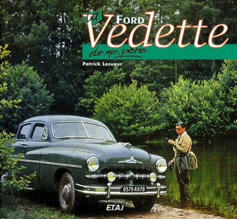Patrick Lesueur - La Ford Vedette de mon père.