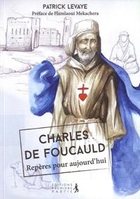 Patrick Levaye et Hamlaoui Mekachera - Charles de Foucauld - Repères pour aujourd'hui.