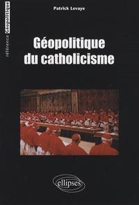 Patrick Levaye - Géopolitique du catholicisme.
