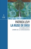 Patrick Levy - La ruse de Dieu - Le Kabbaliste et l'Arbre de la Connaissance.
