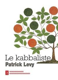 Patrick Levy - Le kabbaliste - Pratique mystique de la bible.