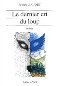 Patrick Liaudet - Le dernier cri du loup.