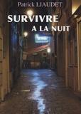 Patrick Liaudet - Survivre à la nuit.