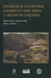 Patrick Livenais et Ximena Aranda - Dinámicas de los sistemas agrarios en Chile árido: La región de Coquimbo.